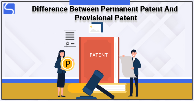 Difference between Permanent Patent and Provisional Patent