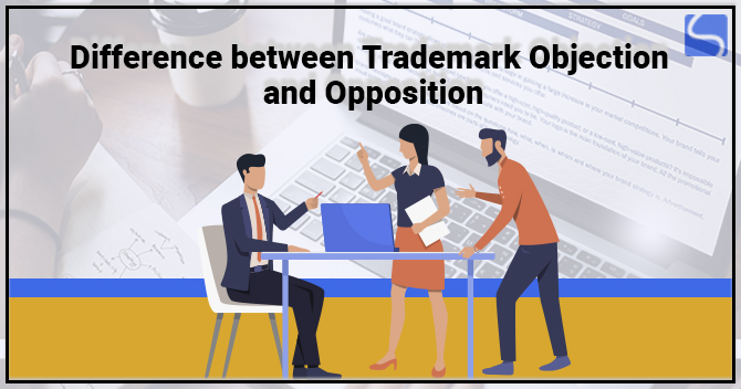 Difference between Trademark Objection and Opposition