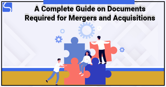 What are the Documents Required for Mergers and Acquisitions?