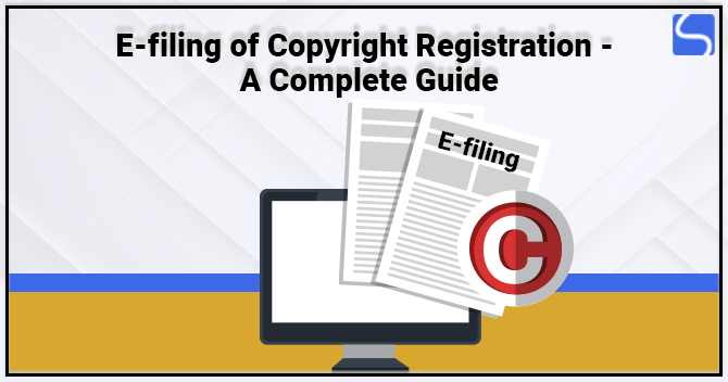 E-filing of Copyright Registration – A Complete Guide