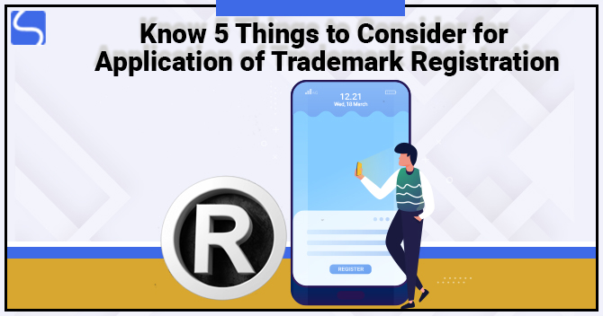 Know 5 Things to Consider for Application of Trademark Registration