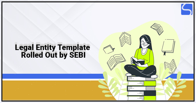 Legal Entity Template Rolled Out by SEBI