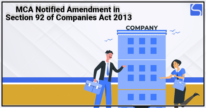 MCA Notified Amendment in Section 92 of the Companies Act 2013