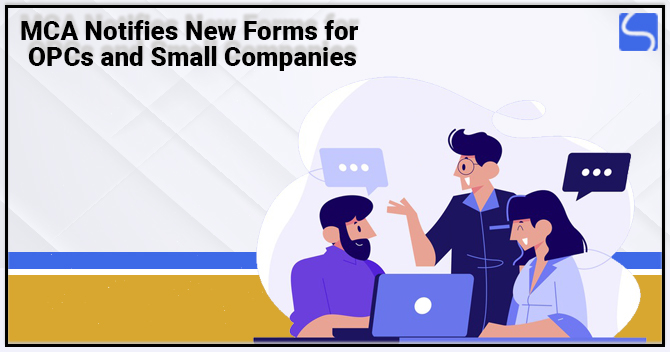 MCA Notifies New Forms for OPCs and Small Companies