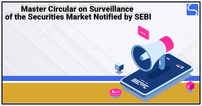 Master Circular on the Surveillance of the Securities Market Notified by SEBI