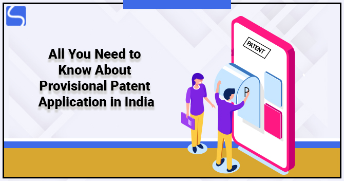 All You Need to Know About Provisional Patent Application in India