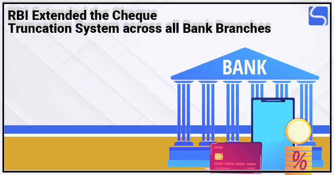 RBI Extended the Cheque Truncation System across all Bank Branches
