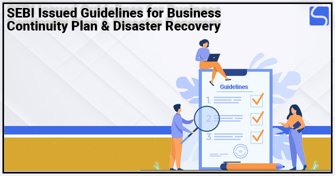 SEBI Issued Guidelines for Business Continuity Plan and Disaster Recovery