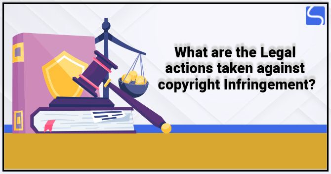 What are the Legal Actions Taken Against Copyright Infringement?