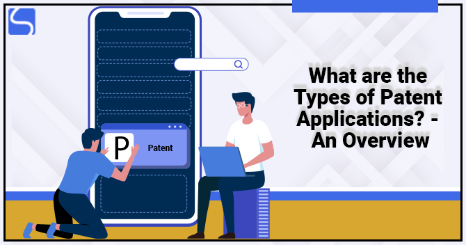 Types of Patent Applications - An Overview