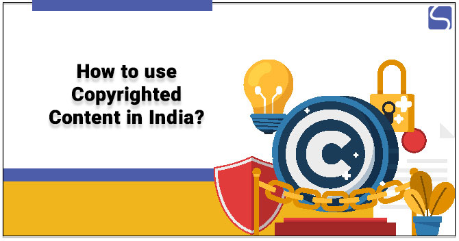 How to use Copyrighted Content in India?