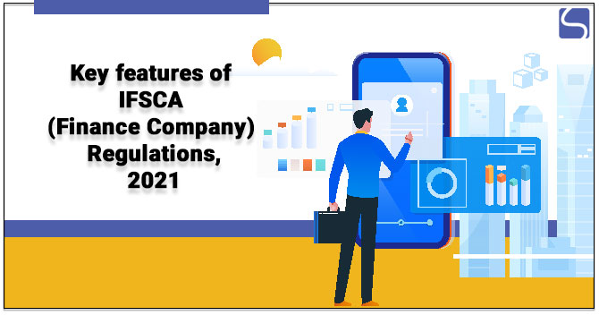 Key feature of IFSCA (Finance Company) Regulations, 2021