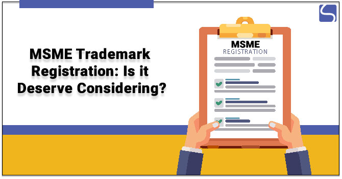 MSME Trademark Registration: Is it Deserve Considering?
