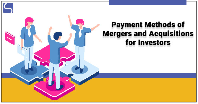 Payment Methods of Mergers and Acquisitions for Investors – A Complete Guide