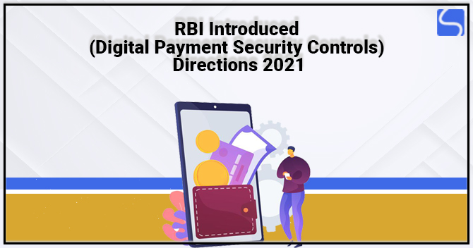 RBI Introduced (Digital Payment Security Controls) Directions 2021