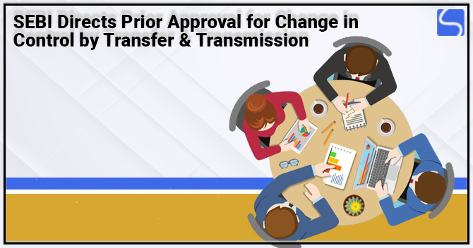 SEBI Directs Prior Approval for Change in Control by Transfer & Transmission