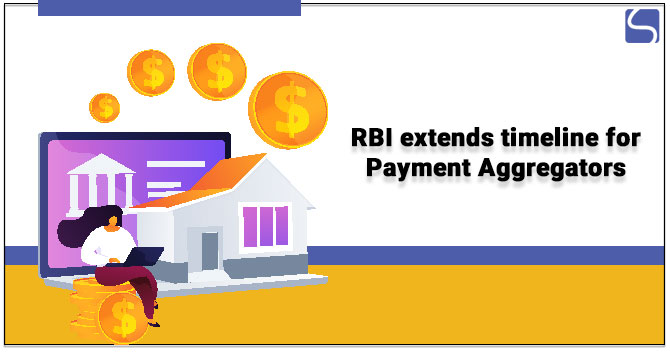 RBI extends timeline for Payment Aggregators