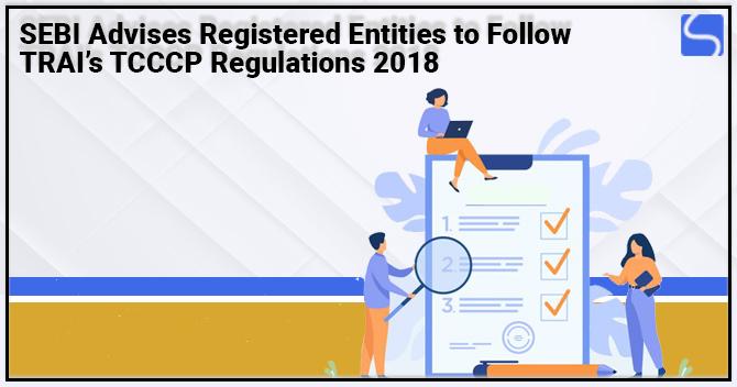 SEBI Advises Registered Entities to Follow TRAI's TCCCP Regulations 2018
