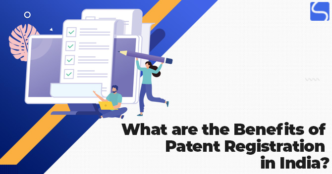 What are the Benefits of Patent Registration in India?