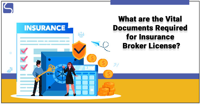 What are the Vital Documents Required for Insurance Broker License?