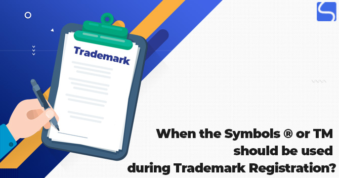 When the Symbols ® or TM should be used during Trademark Registration?