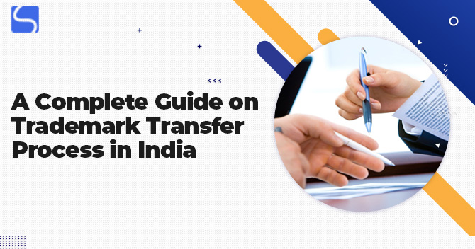 A Complete Guide on Trademark Transfer Process in India