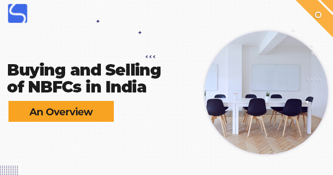 Buying and Selling of NBFCs in India – An Overview