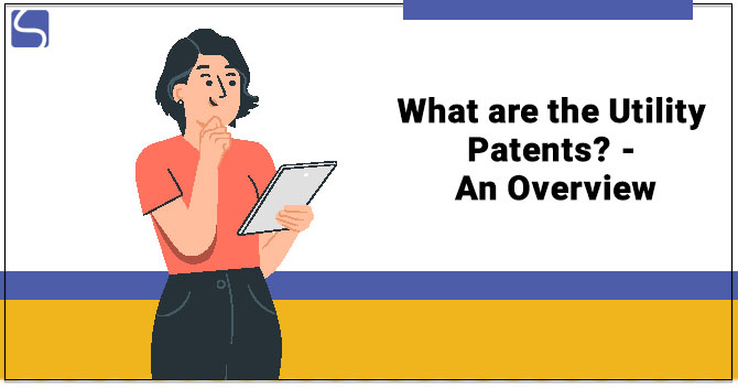 What are the Utility Patents? - An Overview