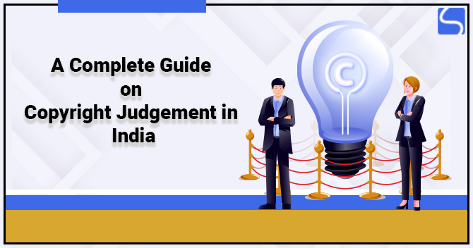 A Complete Guide on Copyright Judgement in India