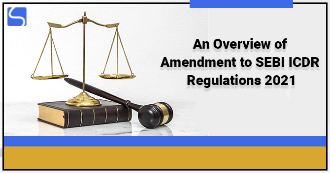 An Overview of Amendment to SEBI ICDR Regulations 2021