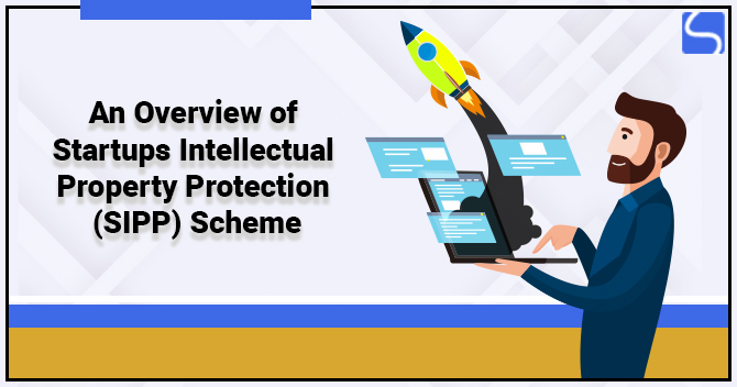 An Overview of Start-ups Intellectual Property Protection (SIPP) Scheme