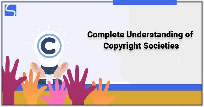 Complete Understanding of Copyright Societies