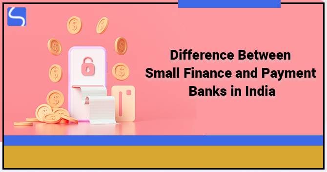 Difference Between Small Finance and Payment Banks in India