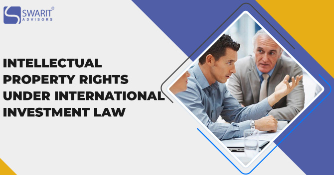 How Will You Safeguard Your Intellectual Property Rights Under International Investment Law?