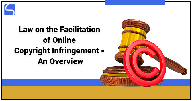 Law on the Facilitation of Online Copyright Infringement - An Overview