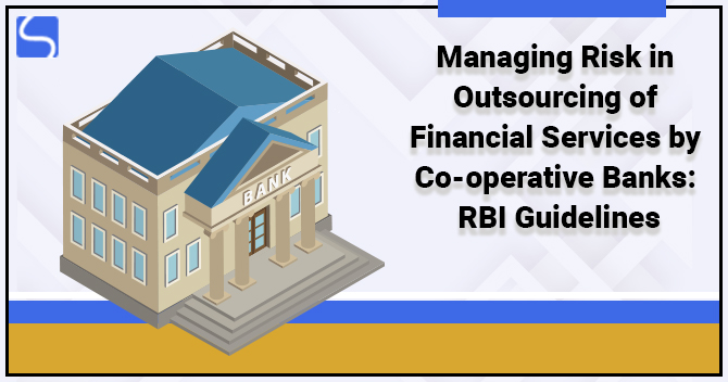 Managing Risk in Outsourcing of Financial Services by Co-operative Banks: RBI Guidelines
