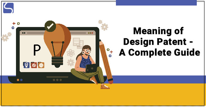 Meaning of Design Patent - A Complete Guide