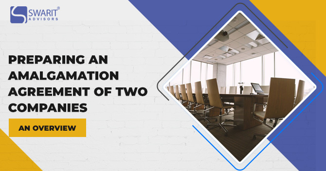 Preparing an Amalgamation Agreement of Two Companies – An Overview