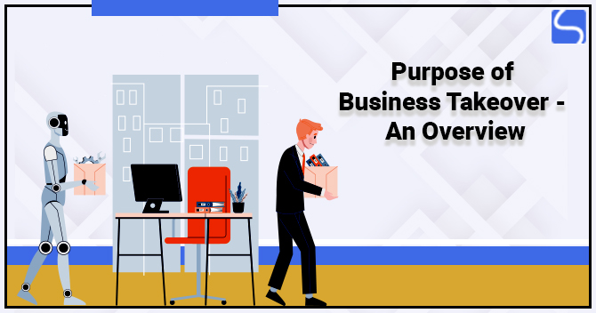 Purpose of Business Takeover - An Overview