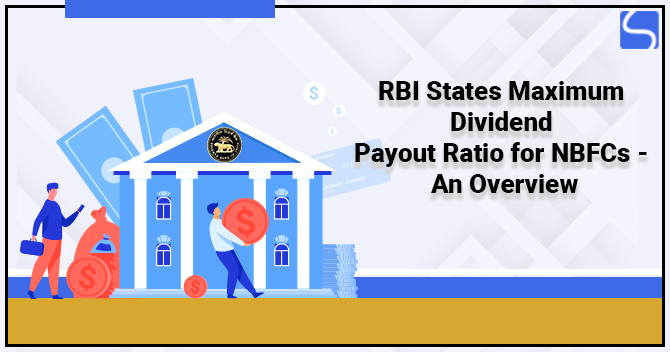 The RBI States Maximum Dividend Payout Ratio for NBFCs - An Overview
