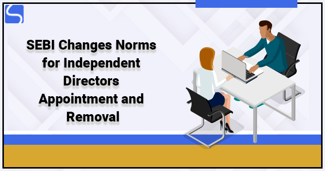 SEBI Changes Norms for Independent Directors Appointment and Removal