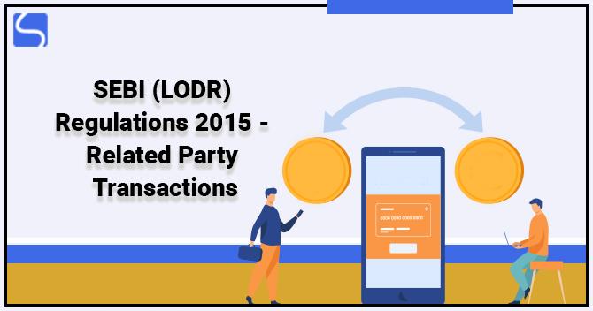 SEBI (LODR) Regulations 2015 - Related Party Transactions