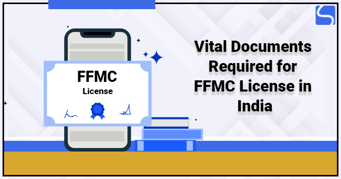What are the Vital Documents Required for FFMC License in India?