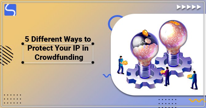 5 Different Ways to Protect Your IP in Crowdfunding