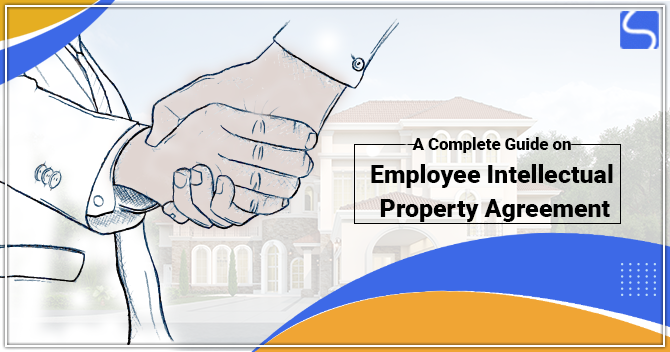 A Complete Guide on Employee Intellectual Property Agreement