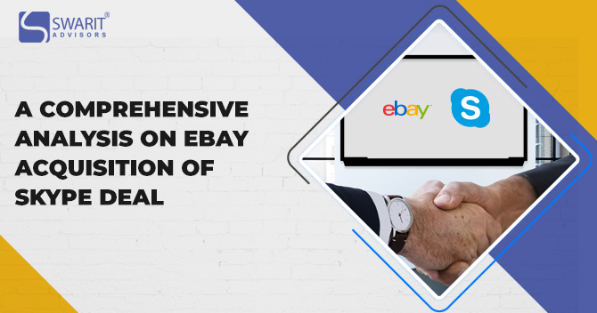 A Comprehensive Analysis on eBay Acquisition of Skype Deal