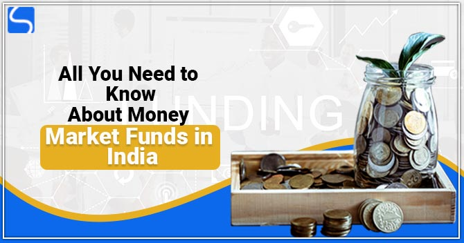 All You Need to Know About Money Market Funds in India