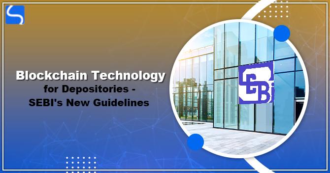 Blockchain Technology for Depositories - SEBI's New Guidelines