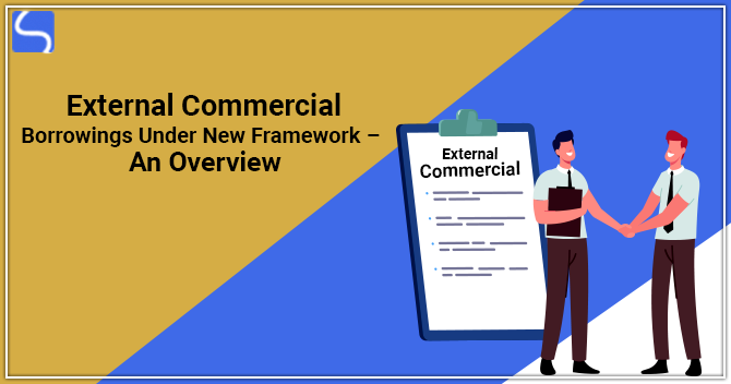 External Commercial Borrowings Under New Framework – An Overview