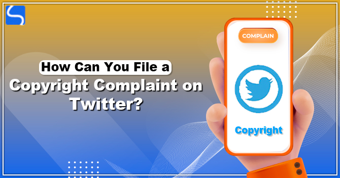 How Can You File a Copyright Complaint on Twitter